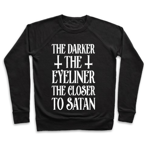The Darker The Eyeliner The Closer To Satan Pullover