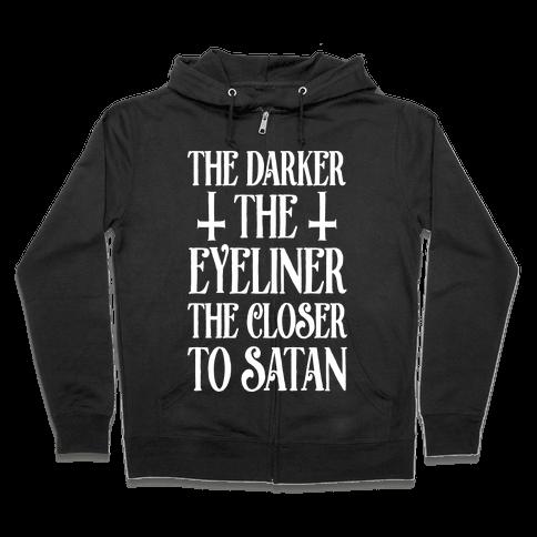 The Darker The Eyeliner The Closer To Satan Zip Hoodie