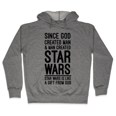 Star Wars is Gift From God Hooded Sweatshirt