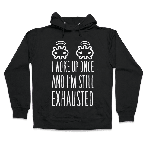 I Woke Up Once And I'm Still Exhausted Hooded Sweatshirt