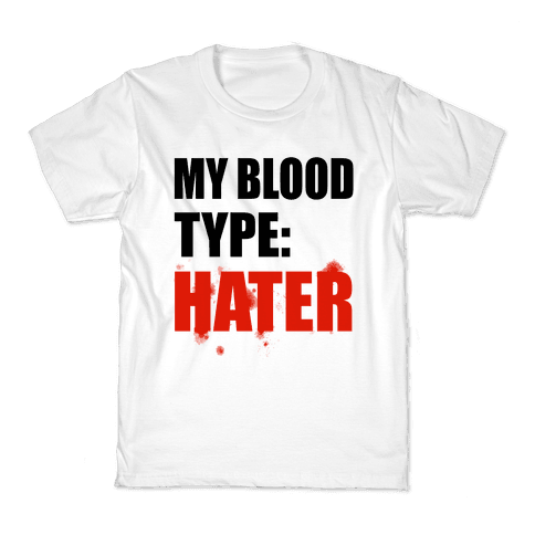 Blood Type: Hater Kids T-Shirt
