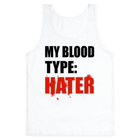 Blood Type: Hater Tank Top