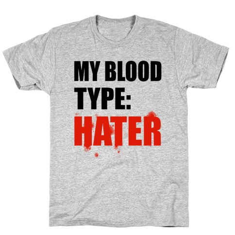 Blood Type: Hater T-Shirt