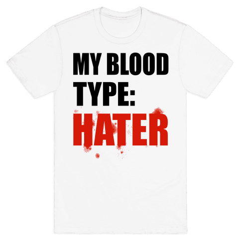 Blood Type: Hater Mens T-Shirt