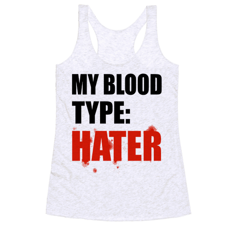Blood Type: Hater Racerback Tank Top