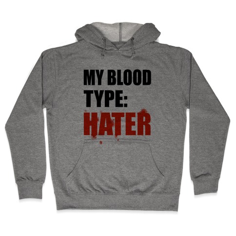 Blood Type: Hater Hooded Sweatshirt