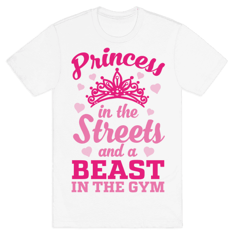 Princess In The Streets And A Beast At The Gym Mens T-Shirt