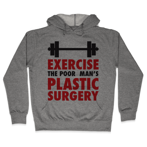 Exercise: The Poor Man's Plastic Surgery Hooded Sweatshirt