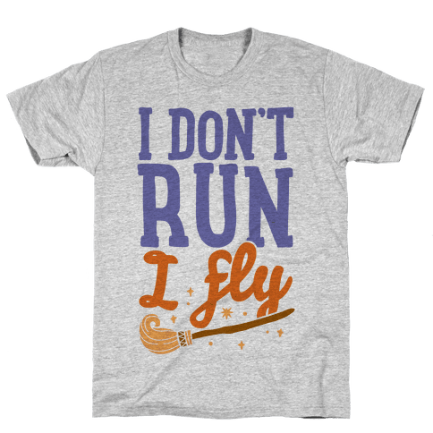 I Don't Run I Fly Mens T-Shirt