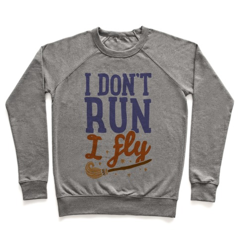 I Don't Run I Fly Pullover