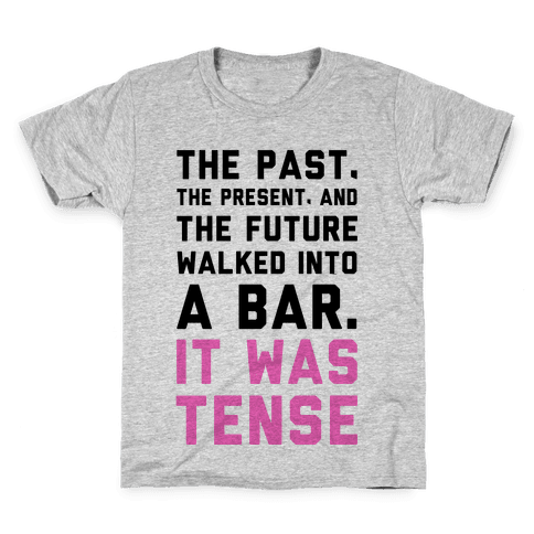The Past, Present, and the Future Walked into a Bar. It Was Tense. Kids T-Shirt