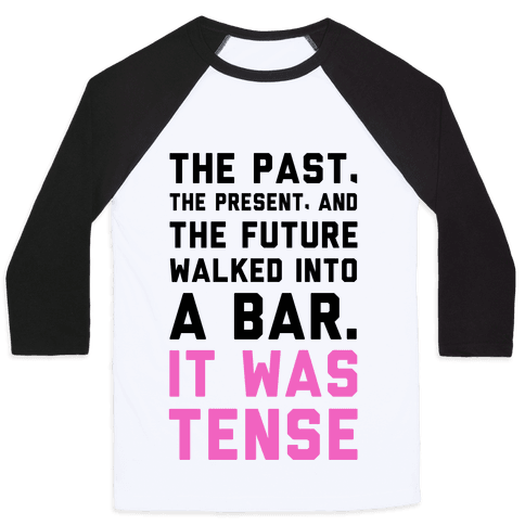 The Past, Present, and the Future Walked into a Bar. It Was Tense. Baseball Tee