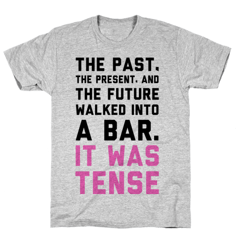 The Past, Present, and the Future Walked into a Bar. It Was Tense. Mens T-Shirt