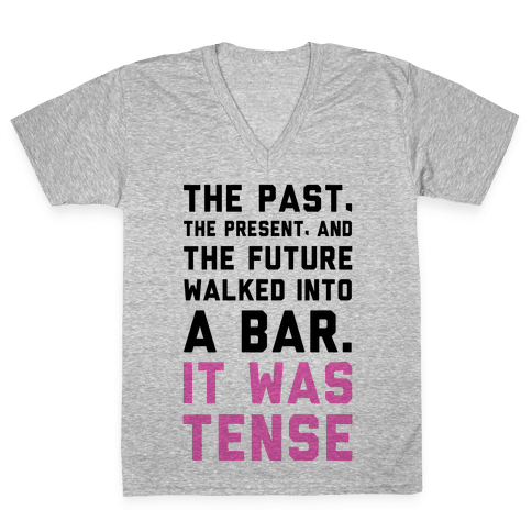 The Past, Present, and the Future Walked into a Bar. It Was Tense. V-Neck Tee Shirt