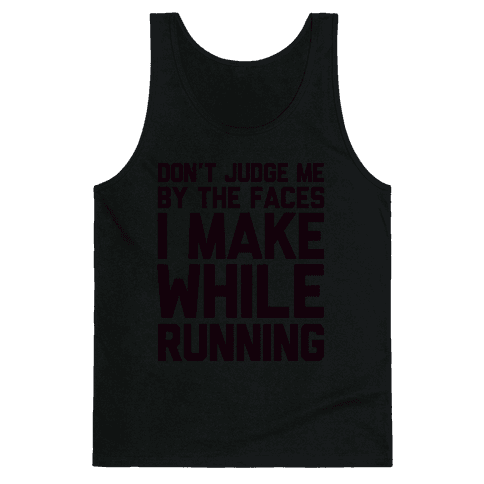Don't Judge me When I Run Tank Top