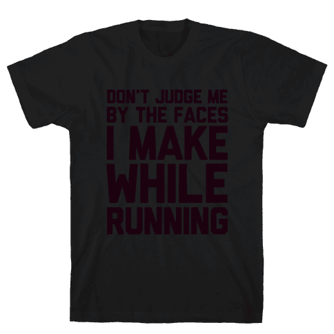 Don't Judge me When I Run Mens T-Shirt