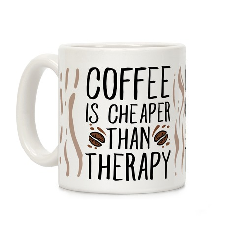 Coffee is Cheaper Than Therapy Coffee Mug