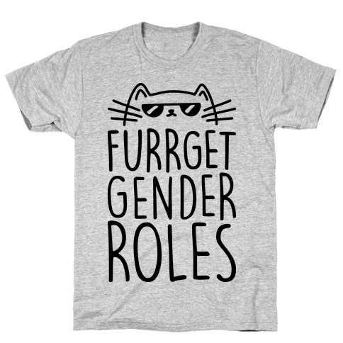 Furrget Gender Roles Mens T-Shirt