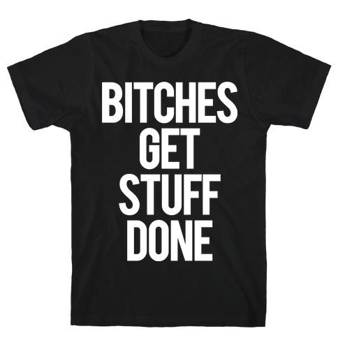 Bitches Get Stuff Done T-Shirt