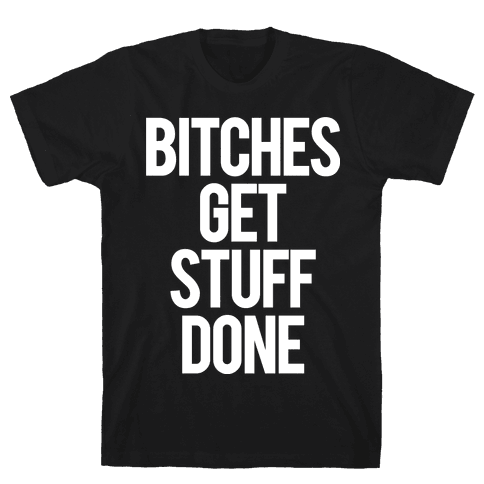 Bitches Get Stuff Done Mens T-Shirt