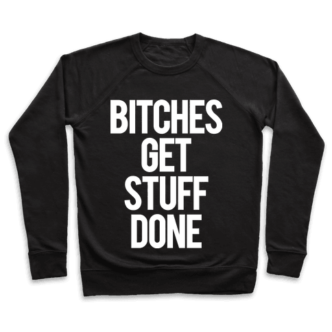 Bitches Get Stuff Done Pullover