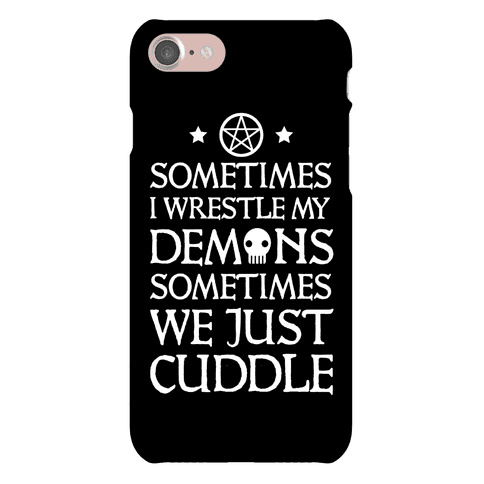 I Wrestle My Demons Sometimes We Just Cuddle Phone Case