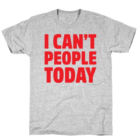 I Can't People Today Mens T-Shirt