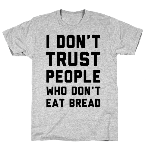 I Don't Trust People Who Don't Eat Bread Mens T-Shirt