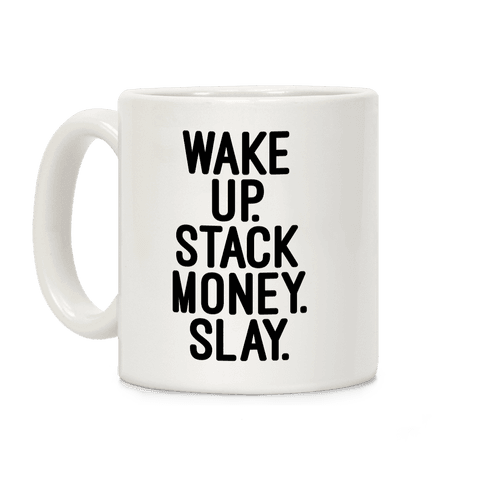 Wake Up Stack Money Slay Coffee Mug