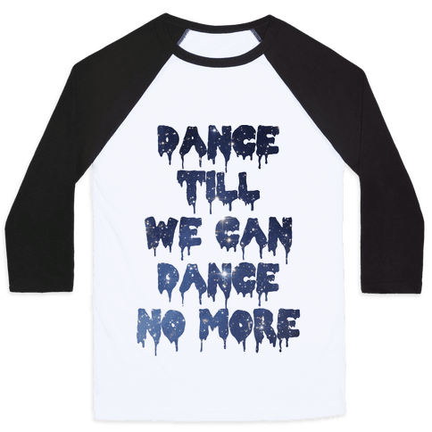 Dance No More Baseball Tee
