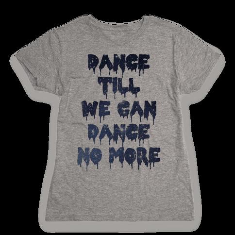 Dance No More Womens T-Shirt