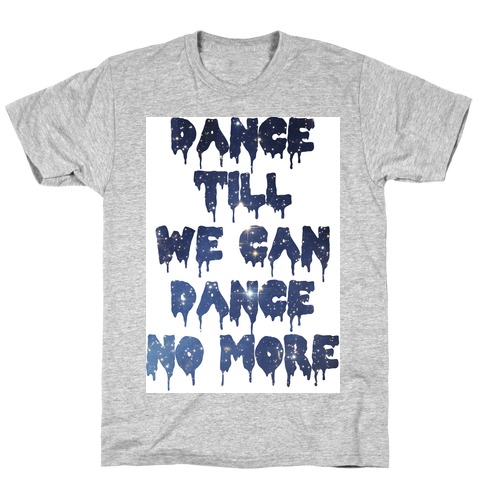Dance No More T-Shirt