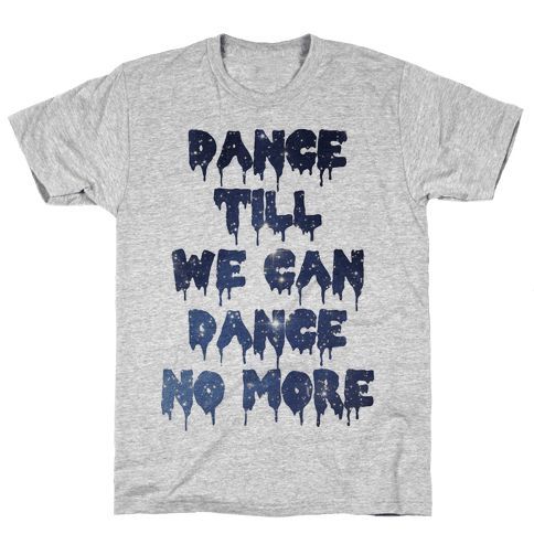 Dance No More Mens T-Shirt