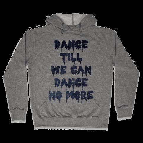 Dance No More Hooded Sweatshirt