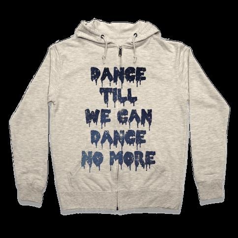 Dance No More Zip Hoodie