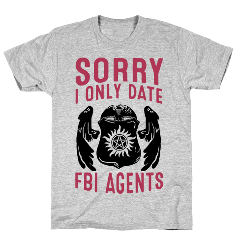 Sorry I Only Date FBI Agents (Winchester's) Mens T-Shirt