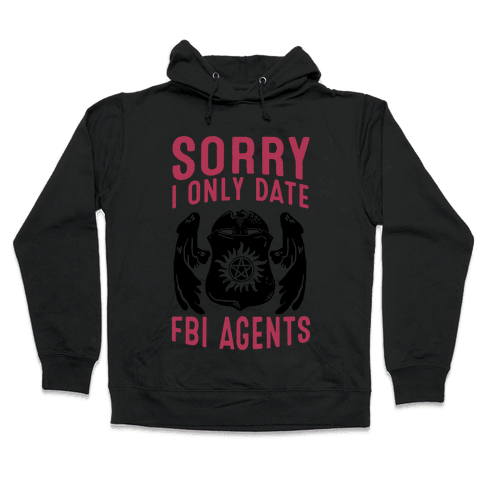 Sorry I Only Date FBI Agents (Winchester's) Hooded Sweatshirt