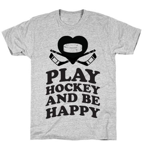 Play Hockey And Be Happy Mens T-Shirt