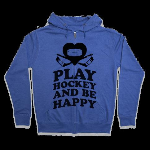 Play Hockey And Be Happy Zip Hoodie