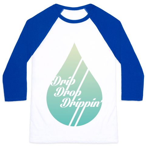 Drip Drop Drippin' Baseball Tee