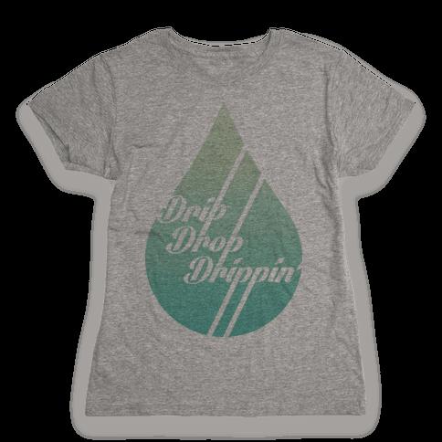 Drip Drop Drippin' Womens T-Shirt