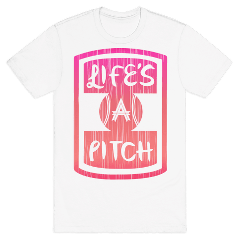 Life's A Pitch Mens T-Shirt