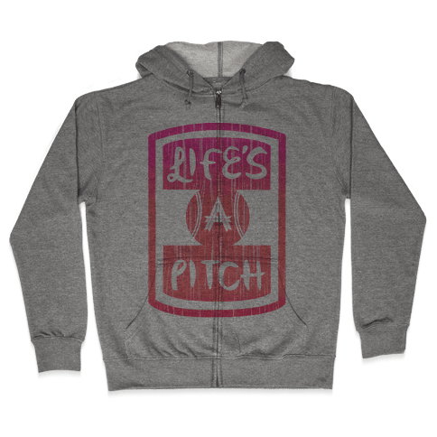 Life's A Pitch Zip Hoodie