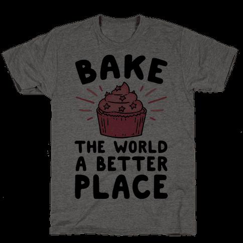 Bake The World A Better Place Mens T-Shirt