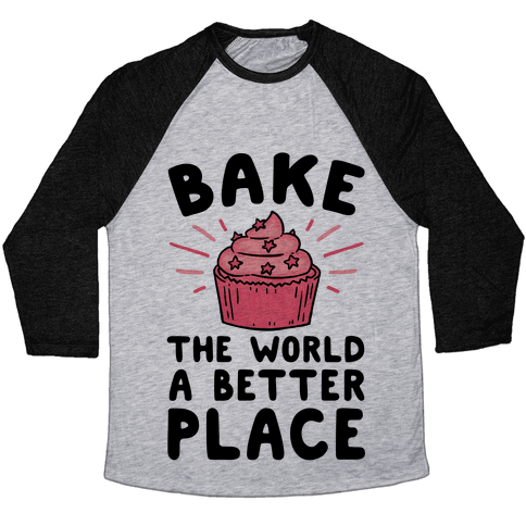 Bake The World A Better Place Baseball Tee