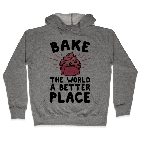 Bake The World A Better Place Hooded Sweatshirt