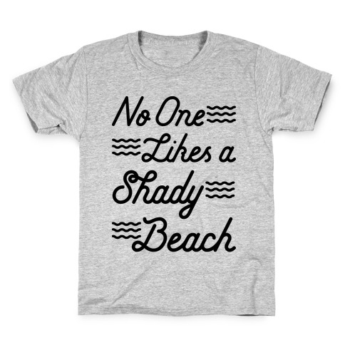 No One Likes a Shady Beach Kids T-Shirt
