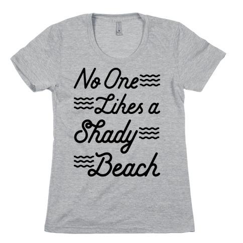 No One Likes a Shady Beach Womens T-Shirt
