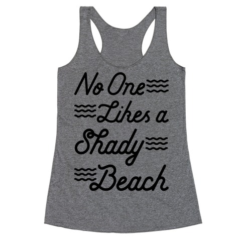No One Likes a Shady Beach Racerback Tank Top
