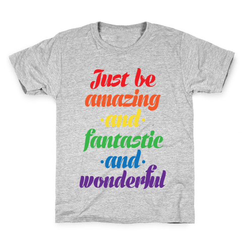Just Be Amazing and Fantastic and Wonderful Kids T-Shirt